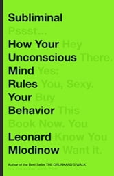 Subliminal - How Your Unconscious Mind Rules Your Behavior ebook by Leonard Mlodinow