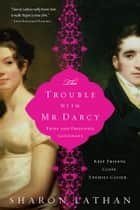 The Trouble with Mr. Darcy ebook by Sharon Lathan