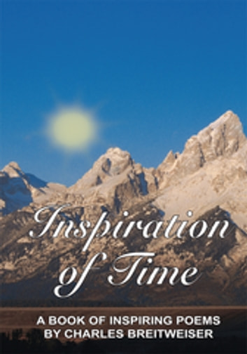 Inspiration of Time - A Book of Inspiring Poems by Charles Breitweiser ebook by Charles Breitweiser