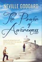 The Power of Awareness ebook by Neville Goddard, Digital Fire