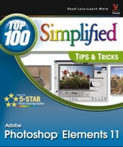Photoshop Elements 11 Top 100 Simplified Tips and Tricks ebook by Rob Sheppard
