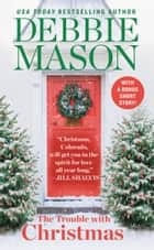 The Trouble with Christmas - The Feel-Good Holiday Read that Inspired Hallmark TVs Welcome to Christmas ebook by Debbie Mason