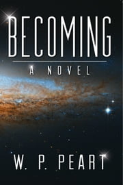 Becoming - A Novel ebook by W. P. Peart