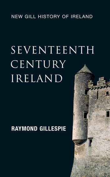 Seventeenth-Century Ireland (New Gill History of Ireland 3) - Making Ireland Modern – The Quest For a Settlement eBook by Professor Raymond Gillespie
