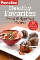Prevention Healthy Favorites: Snack & Appetizer Recipes - 48 Easy & Delicious Bites!: A Cookbook ebook by Editors Of Prevention Magazine