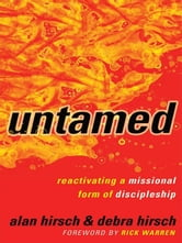 Untamed (Shapevine) - Reactivating a Missional Form of Discipleship ebook by Alan Hirsch,Debra Hirsch