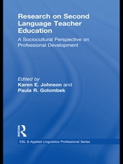 Research on Second Language Teacher Education - A Sociocultural Perspective on Professional Development ebook by Karen E. Johnson,Paula R. Golombek