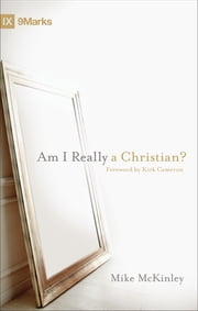 Am I Really a Christian? (Foreword by Kirk Cameron) ebook by Mike McKinley