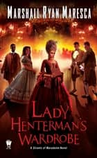 Lady Henterman's Wardrobe ebook by Marshall Ryan Maresca
