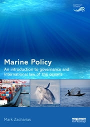 Marine Policy - An Introduction to Governance and International Law of the Oceans ebook by Mark Zacharias
