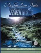 As The Deer Pants For Stream Of Water ebook by Michelle Addison Jones