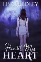 Haunt My Heart ebook by Lisa Medley