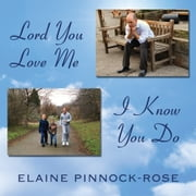 Lord You Love Me - I Know You Do ebook by Elaine Pinnock-Rose