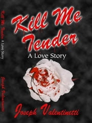 Kill Me Tender ebook by Joseph Valentinetti