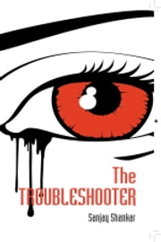The Trouble Shooter ebook by Sanjay Shankar
