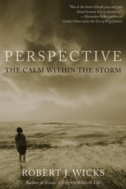 Perspective: The Calm Within the Storm ebook by Robert J. Wicks