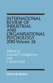 International Review of Industrial and Organizational Psychology, 2011 Volume 26 ebook by Gerard P. Hodgkinson,J. Kevin Ford