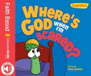 Where's God When I'm Scared / VeggieTales ebook by Cindy Kenney