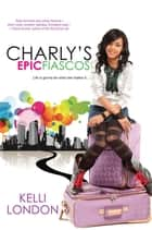 Charly's Epic Fiascos ebook by Kelli London