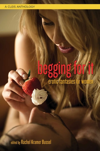 Begging For It - Erotic Fantasies for Women ebook by