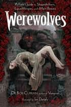 Werewolves - A Field Guide to Shapeshifters, Lycanthropes, and Man-Beasts ebook by Dr. Bob Curran, Ian Daniels