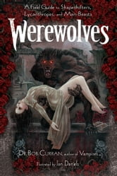 Werewolves - A Field Guide to Shapeshifters, Lycanthropes, and Man-Beasts ebook by Dr. Bob Curran