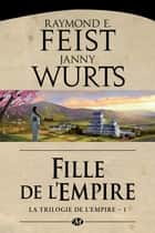 Fille de l'Empire - La Trilogie de l'Empire, T1 ebook by Raymond E. Feist, Janny Wurts
