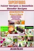 Superfoods Juicer Recipes & Smoothie Blender Recipes ebook by Juliana Baldec
