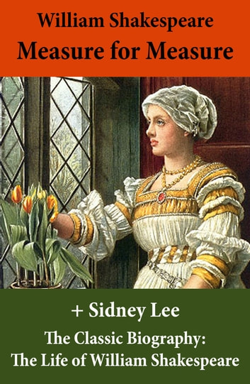 Measure for Measure (The Unabridged Play) + The Classic Biography: The Life of William Shakespeare ebook by Sidney  Lee,William Shakespeare