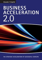 Business Acceleration 2.0 - The strategic acceleration of successful startups ebook by Alexander F. Bergfeld