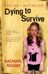 Dying to Survive: Surviving Drug Addiction: A Personal Journey through Drug Addiction ebook by Rachael   Keogh