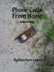 Phone Calls From Home ebook by Harrison Lewis