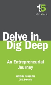Delve In, Dig Deep - An Entrepreneurial Journey ebook by Adam Froman