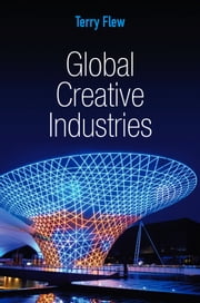 Global Creative Industries ebook by Terry Flew