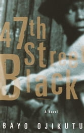 47th Street Black - A Novel ebook by Bayo Ojikutu