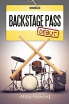 Backstage Pass - Debut ebook by Abby Howard