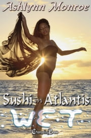 Sushi in Atlantis (Wet) ebook by Ashlynn Monroe