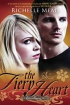 The Fiery Heart ebook by Richelle Mead