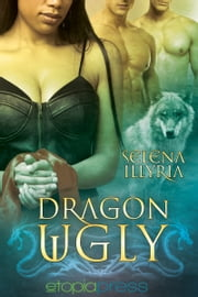 Dragon Ugly ebook by Selena Illyria