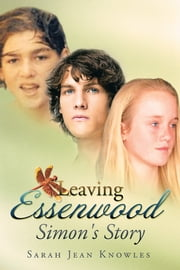 Leaving Essenwood - Simon's Story ebook by Sarah Jean Knowles
