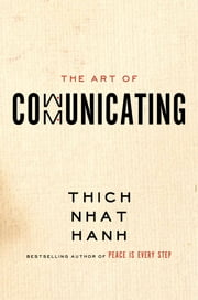 The Art of Communicating ebook by Thich Nhat Hanh