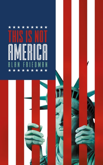 This Is Not America ebook by Alan Friedman