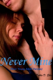 Never Mine (New Young Adult Version) ebook by Debbie D. Ellis