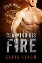 Claiming His Fire ebook by Ellis Leigh