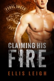 Claiming His Fire - Feral Breed Motorcycle Club #5 ebook by Ellis Leigh