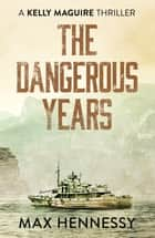 The Dangerous Years ebook by Max Hennessy