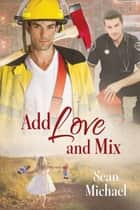 Add Love and Mix ebook by Sean Michael, Zophia M. Evans