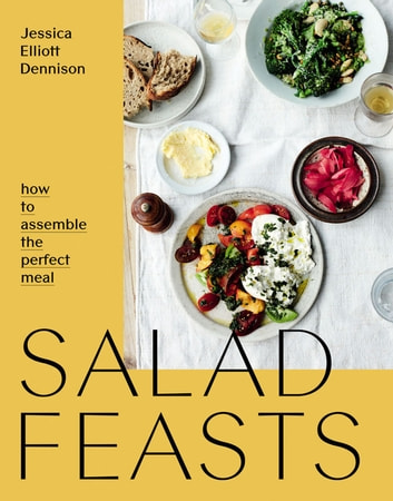 Salad Feasts - How to assemble the perfect meal ebook by Jessica Elliott Dennison