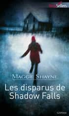 Les disparus de Shadow Falls - Tome 3 Les secrets de Shadow Falls ebook by Maggie Shayne