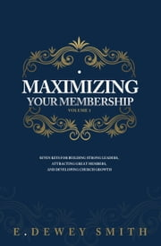 Maximizing Your Membership: Volume One ebook by E. Dewey Smith